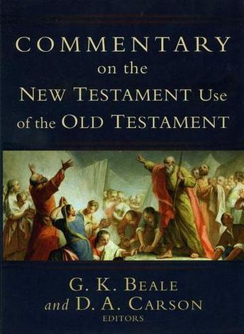 Commentary on the New Testament Use of the Old Testament by D A Carson and Greg Beale