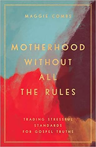 Motherhood Without All the Rules by Maggie Combs