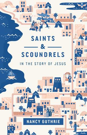 Saints and Scoundrels in the Story of Jesus by Nancy Guthrie