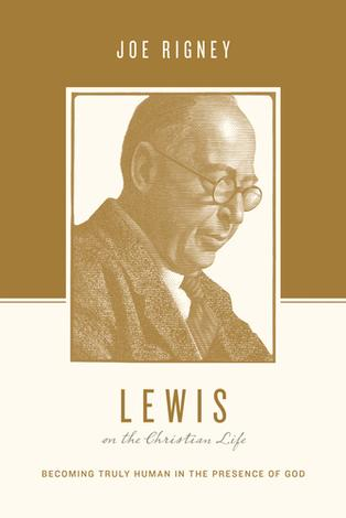Lewis on the Christian Life by Joe Rigney