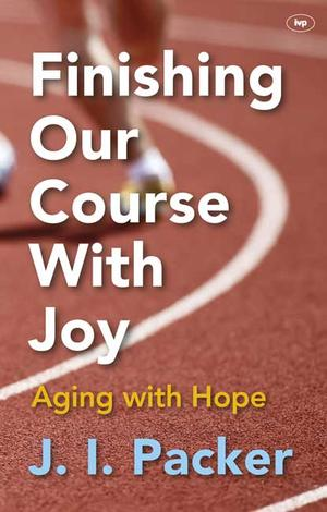 Finishing our course with joy by J I Packer
