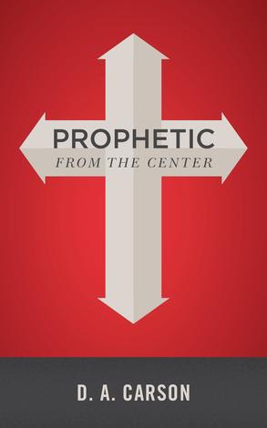 Prophetic From The Center by D A Carson