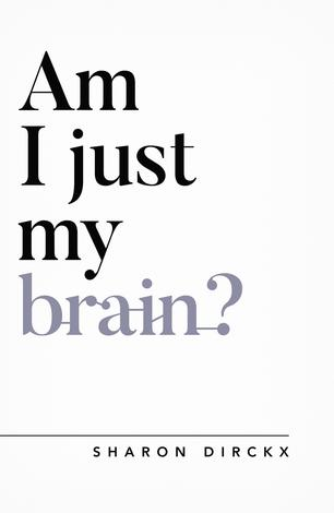 Am I Just My Brain? by Sharon Dirckx