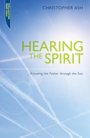 Hearing The Spirit by Christopher Ash