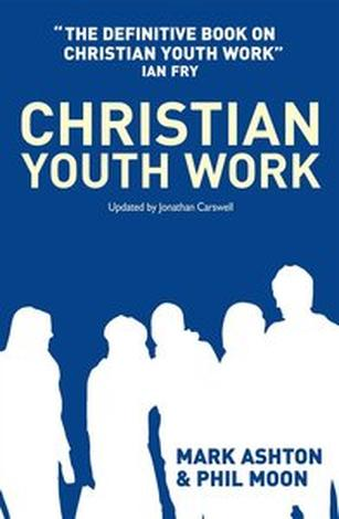 Christian Youth Work by Jonathan Carswell, Mark Ashton and Phil Moon