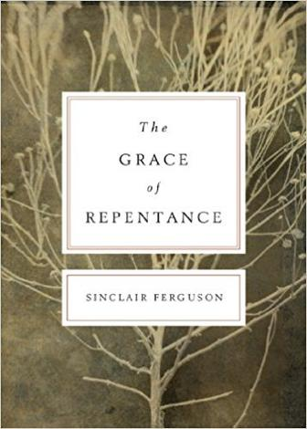 The grace of repentance by Sinclair Ferguson