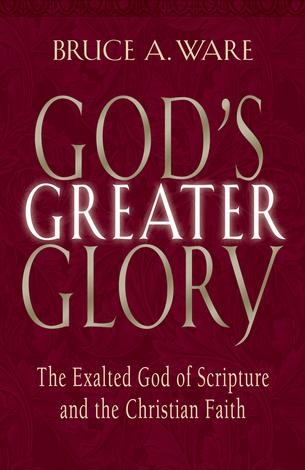 God's Greater Glory by Bruce A Ware