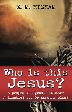 Who Is This Jesus? by E M Hicham