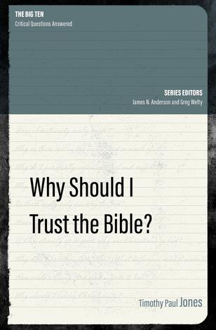Why Should I Trust the Bible? by Timothy Paul Jones