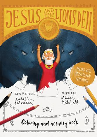Jesus & the Lions' Den Coloring and Activity Book by Alison Mitchell and Catalina Echeverri
