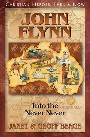 John Flynn: Into the Never Never by Geoff Benge