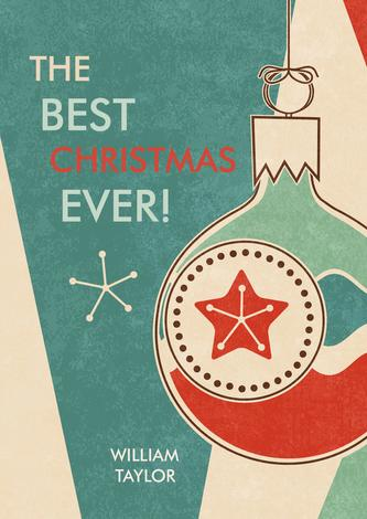 The Best Christmas Ever by William Taylor