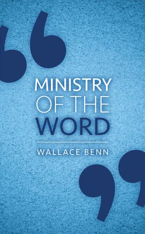 Ministry of the Word by Wallace Benn