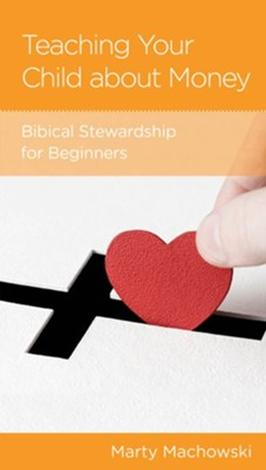 Teaching Your Child about Money: Biblical Stewardship for Beginners by Marty Machowski