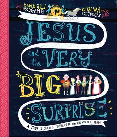 Jesus and the Very Big Surprise by Randall Goodgame and Catalina Echeverri