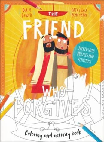 The Friend Who Forgives (Coloring and Activity Book) by Dan DeWitt and Catalina Echeverri