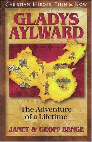 Gladys Aylward: The Adventure of a Lifetime by Geoff Benge