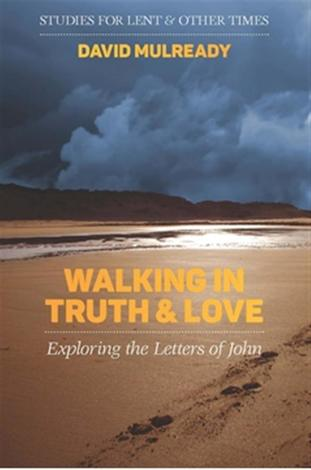 Walking in Truth and Love by David Mulready