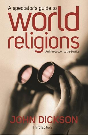 A Spectator's Guide to World Religions [Third Edition] by John Dickson