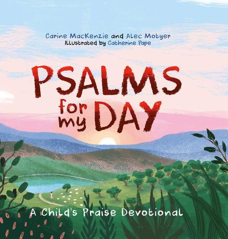 Psalms for My Day by Carine MacKenzie and Alec Motyer