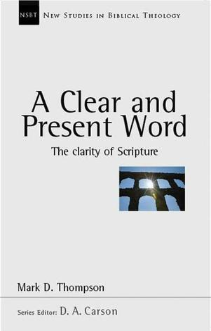 A Clear and Present Word by Mark D Thompson