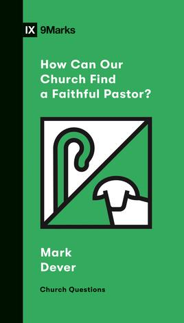 How Can Our Church Find a Faithful Pastor? by Mark Dever