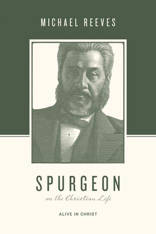 Spurgeon on the Christian Life by Michael Reeves
