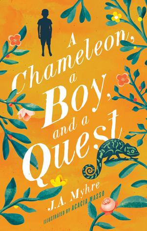 A Chameleon, a Boy, and a Quest by J A Myhre