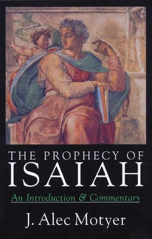 The Prophecy of Isaiah by Alec Motyer