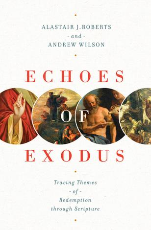 Echoes of Exodus by Alastair Roberts and Andrew Wilson
