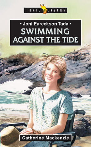 Joni Eareckson Tada Swimming Against The Tide by Catherine Mackenzie