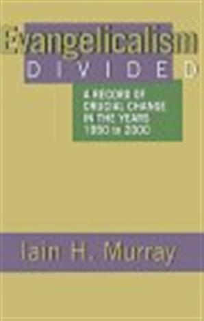 Evangelicalism Divided by Iain Murray