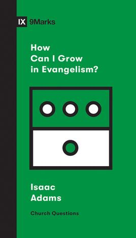 How Can I Grow In Evangelism? by Isaac Adams