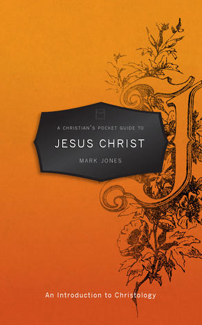 A Christian's Pocket Guide to Jesus Christ by Mark Jones