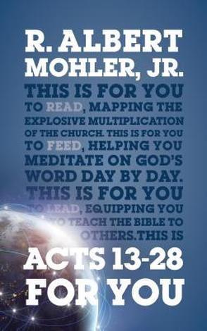 Acts 13-28 for You by Albert Mohler