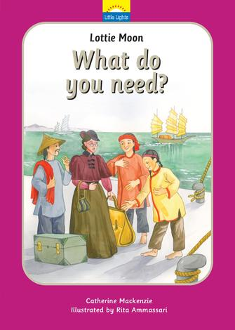 Lottie Moon: What Do You Need? by Catherine Mackenzie