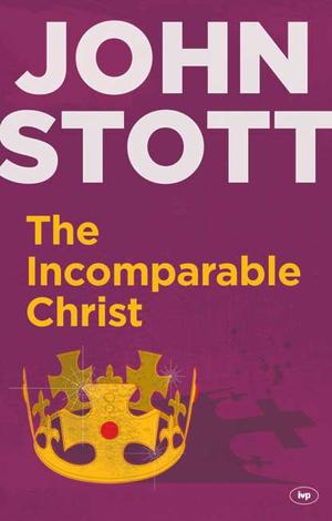 The Incomparable Christ by John Stott