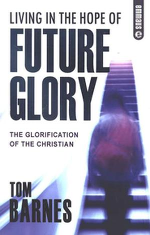 Living In The Hope Of Future Glory by Tom Barnes