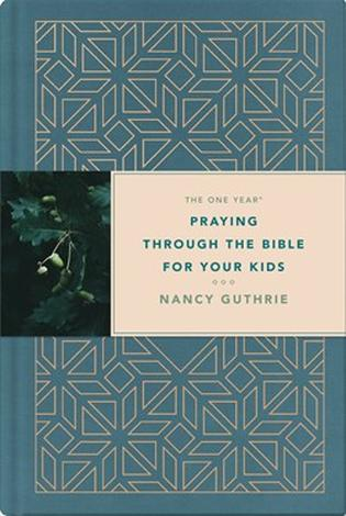 The One Year Praying through the Bible for Your Kids (hardcover) ~ Nancy Guthrie by Nancy Guthrie