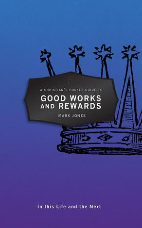 A Christian's Pocket Guide to Good Works and Rewards by Mark Jones