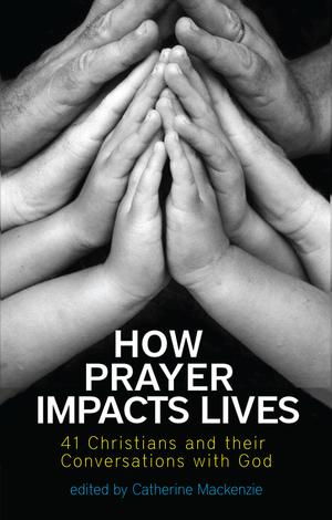 How Prayer Impacts Lives by Catherine Mackenzie