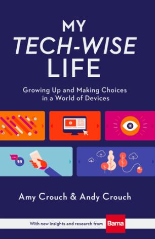 My Tech-Wise Life by Andy Crouch and Amy Crouch
