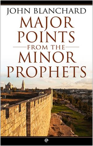 Major Points from the Minor Prophets by John Blanchard