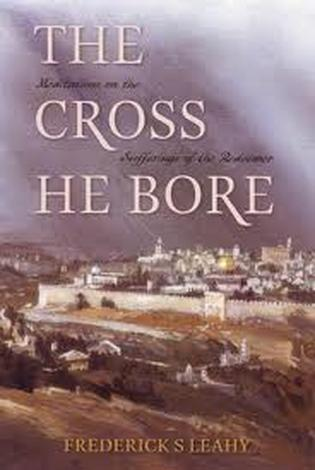 The Cross He Bore by Frederick S Leahy