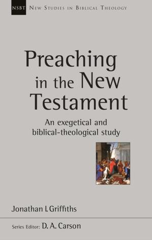 Preaching in The New Testament by Jonathan Griffiths