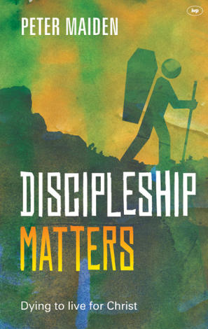 Discipleship Matters by Peter Maiden