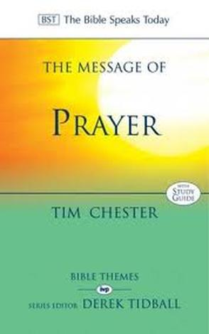 The Message of Prayer by Tim Chester