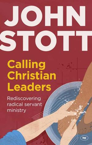 Calling Christian Leaders by John Stott