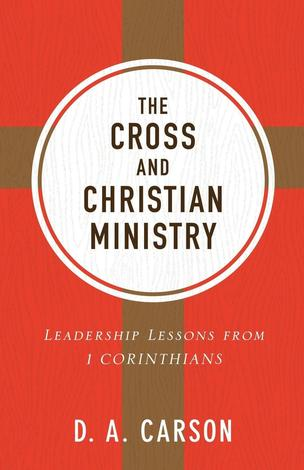 Cross and Christian Ministry by D A Carson