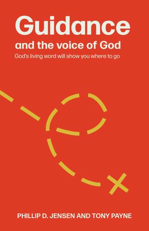 Guidance and the Voice of God by Phillip Jensen and Tony Payne